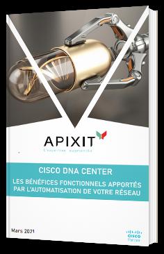 CISCO DNA CENTER -  Les bénéfices fonctionnels apportés par l'automatisation de votre réseau