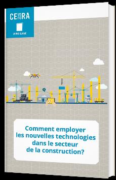 Comment employer les nouvelles technologies dans le secteur de la construction ?