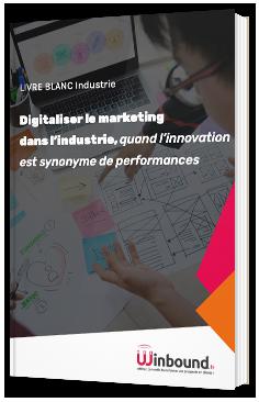 Digitaliser le marketing dans l'industrie, quand l'innovation est synonyme de performances