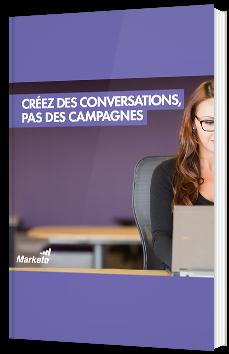 Créez des conversations, pas des campagnes