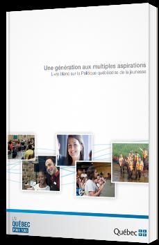 Une génération aux multiples aspirations : livre blanc sur la politique québécoise de la jeunesse