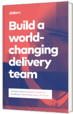 Build a world- changing delivery team