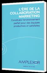 L'ère de la collaboration marketing - Construire l'environnement parfait pour des équipes productives et satisfaites