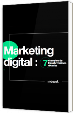 Marketing digital : 7 exemples de transformations réussies