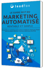 Le guide 2017 du marketing automatisé rentable et simple