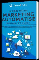 Le guide 2017 du marketing automatisé rentable et simple