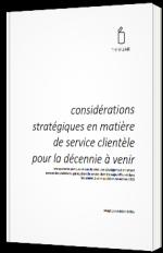 Considérations stratégiques en matière de service clientèle pour la décennie à venir