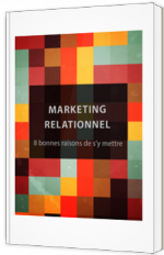 Marketing relationnel - 8 bonnes raisons de s'y mettre