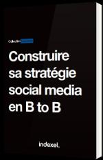 Construire sa stratégie social media en B to B