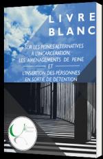 Livre Blanc sur les peines alternatives à l'incarcération, les aménagements de peine et l'insertion des personnes en sortie de détention