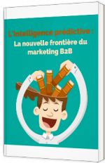 L'intelligence prédictive : la nouvelle frontière du marketing B2B