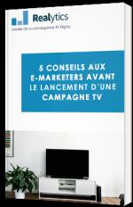 5 conseils aux e-marketers avant le lancement d'une campagne TV