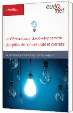 Le CRM au coeur du développement des pôles de compétitivité et clusters - Répondez efficacement à vos nouveaux enjeux