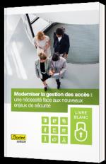 Moderniser la gestion des accès : une nécessité face aux nouveaux enjeux de sécurité