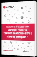 Professionnels de la supply-chain, comment réussir la transformation digitale de votre entreprise ?