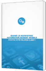 Quand le Marketing Automation devient mobile - Boostez votre relation client !