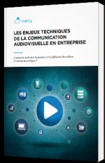 Les enjeux techniques de la communication audiovisuelle en entreprise