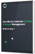 Les clés du Customer Identity & Access Management - Build vs. Buy ?
