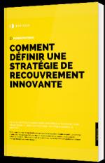 Comment définir une stratégie de recouvrement innovante