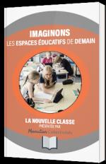 Imaginons les espaces éducatifs de demain - La nouvelle classe