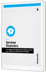 Services financiers - 4 stratégies d'utilisation des médias sociaux pour assurer sa réussite commerciale