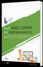6 étapes clés pour améliorer vos performances en paid search
