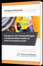 Rétrospective 2017 de l'actualité légale et jurisprudentielle en matière de santé et sécurité au travail