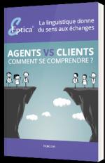 Agents vs. Clients : comment se comprendre ?