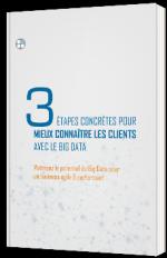 3 étapes concrètes pour mieux connaître les clients avec le Big Data