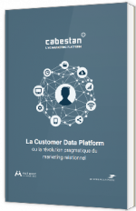 Le Customer Data Platform ou la révolution pragmatique du marketing relationnel