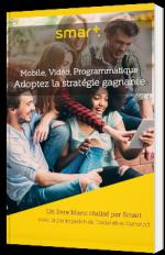 Mobile, Vidéo, Programmatique - Adoptez la stratégie gagnante