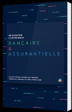 Réinventer l'expérience Bancaire & Assurantielle