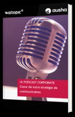 Le Podcast corporate, coeur de votre stratégie de communication