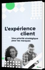 L'expérience client, une priorité stratégique pour les marques