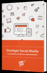 Stratégie Social Media - Le guide pour briller en communauté