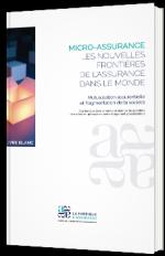 Micro-assurance - Les nouvelles frontières de l'assurance dans le monde