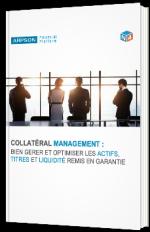 Collatéral Management : bien gérer et optimiser les actifs, titres et liquidité remis en garantie