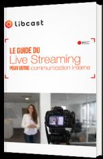 Le guide du Live Streaming pour votre communication interne