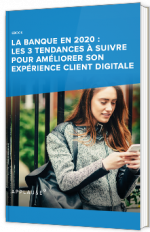 La banque en 2020 : les 3 tendances à suivre pour améliorer son expérience client digitale
