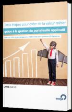 Trois étapes pour créer de la valeur métier grâce à la gestion du portefeuille applicatif