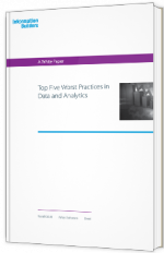 Top five worst practices in Data and Analytics