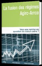 La fusion des régimes Agirc-Arrco