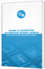Quand le marketing automation devient mobile, boostez votre relation client !