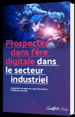 Prospecter dans l'ère digitale dans le secteur industriel