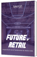 Futur of retail : les grands défis de la transformation du Retail en 2018