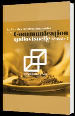 Le livre des recettes innovantes d'une communication audiovisuelle réussie !