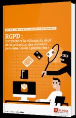 RGPD : comprendre la réforme du droit de la protection des données personnelles en 5 points clés !
