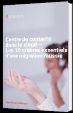 Centre de contacts dans le cloud – Les 10 critères essentiels d'une migration réussie