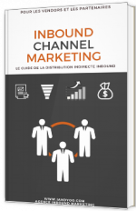 Inbound Channel Marketing - Le guide de la distribution indirecte inbound