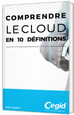 Comprendre le Cloud en 10 définitions